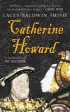 Catherine Howard ebook by Lacey Baldwin Smith