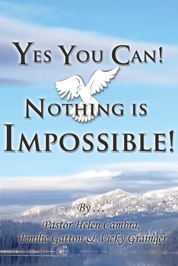 Yes You Can! Nothing is Impossible ! ebook by Pastor Helen Cambra,Emilie Gatton,Vicky Grainger