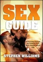 Sex Guide: 9 Interesting Sensual Sex Positions For A Much Needed Sexual High ebook by Stephen Williams