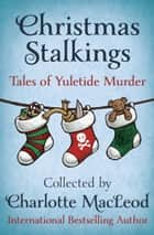 Christmas Stalkings - Tales of Yuletide Murder ebook by Charlotte MacLeod, Reginald Hill, Elizabeth Peters,...