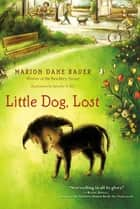 Little Dog, Lost ebook by Jennifer A. Bell, Marion Dane Bauer