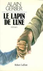 Le lapin de lune ebook by Alain GERBER