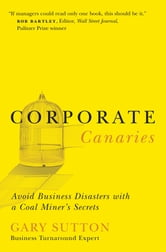 Corporate Canaries - Avoid Business Disasters with a Coal Miner's Secrets ebook by Gary Sutton