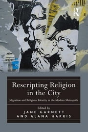Rescripting Religion in the City - Migration and Religious Identity in the Modern Metropolis ebook by Alana Harris