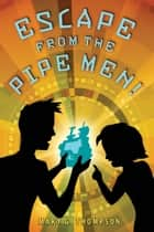 Escape from the Pipe Men! eBook by Mary G. Thompson