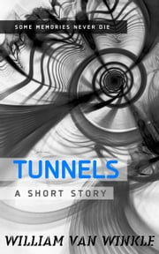 Tunnels - A Short Story ebook by William Van Winkle