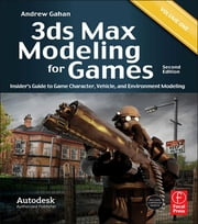 3ds Max Modeling for Games - Insider's Guide to Game Character, Vehicle, and Environment Modeling ebook by Andrew Gahan