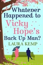 Whatever Happened to Vicky Hope's Back Up Man? - The most romantic, feel-good novel you'll read this year ebook by