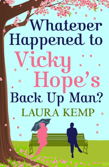 Whatever Happened to Vicky Hope's Back Up Man? - The most romantic, feel-good novel you'll read this year ebook by Laura Kemp