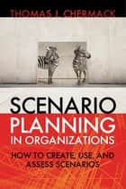 Scenario Planning in Organizations ebook by Thomas J. Chermack