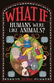 What If ... - Humans Were Like Animals? ebook by Marianne Taylor,Paul Moran