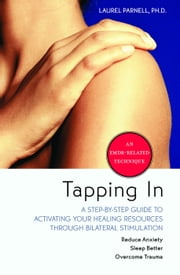 Tapping In - A Step-by-Step Guide to Activating Your Healing Resources Through Bilateral Stimulation ebook by Laurel Parnell Ph.D.