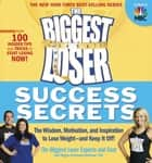 The Biggest Loser Success Secrets: The Wisdom Motivation and Inspiration to Lose Weight--and Keep It Off! - The Wisdom, Motivation, and Inspiration to Lose Weight--and Keep It Off! ebook by The Biggest Loser Experts and Cast, Maggie Greenwood-Robinson