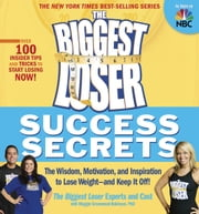 The Biggest Loser Success Secrets: The Wisdom Motivation and Inspiration to Lose Weight--and Keep It Off! - The Wisdom, Motivation, and Inspiration to Lose Weight--and Keep It Off! ebook by The Biggest Loser Experts and Cast,Maggie Greenwood-Robinson
