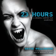 23 Hours - A Vengeful Vampire Tale audiobook by David Wellington