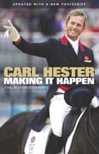 Making it Happen - The Autobiography ebook by Carl Hester, Bernadette Hewitt