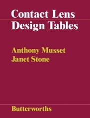 Contact Lens Design Tables: Tables for the Determination of Surface Radii of Curvature of Hard Contact Lenses to Give a Required Axial Edge Lift ebook by Musset, Anthony