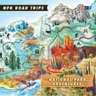 NPR Road Trips: National Park Adventures - Stories That Take You Away . . . audiobook by NPR