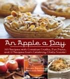 An Apple A Day - 365 Recipes with Creative Crafts, Fun Facts, and 12 Recipes from Celebrity Chefs Inside! ebook by Karen Berman, Melissa Petitto