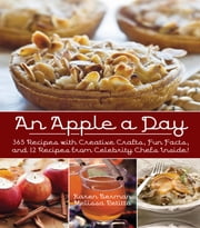 An Apple A Day - 365 Recipes with Creative Crafts, Fun Facts, and 12 Recipes from Celebrity Chefs Inside! ebook by Karen Berman,Melissa Petitto