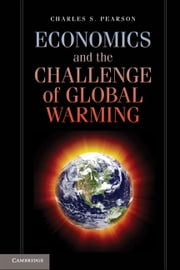 Economics and the Challenge of Global Warming ebook by Pearson, Charles S.
