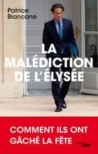 La Malédiction de l'Elysée eBook by Patrice BIANCONE