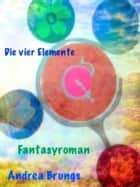 Die vier Elemente ebook by Andrea Brungs