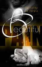 Beautiful Pain ebook by Felicity La Forgia