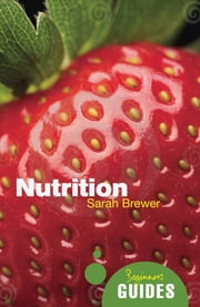 Nutrition - A Beginner's Guide ebook by Sarah Brewer
