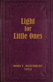 Light for Little Ones (Illustrated) ebook by Mary F. Waterbury