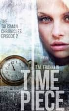 Timepiece ebook by T.M. Franklin