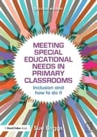 Meeting Special Educational Needs in Primary Classrooms - Inclusion and how to do it ebook by Sue Briggs