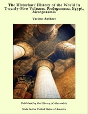 The Historians' History of the World in Twenty-Five Volumes: Prolegomena; Egypt, Mesopotamia ebook by Various Authors