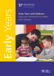 Early Years Induction Framework ebook by Cyngor Gofal Cymru,Care Council for Wales