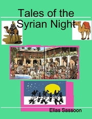 Tales of the Syrian Night ebook by Elias Sassoon