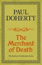 The Merchant of Death (Kathryn Swinbrooke Mysteries, Book 3) - A gripping mystery from medieval Canterbury ebook by Paul Doherty