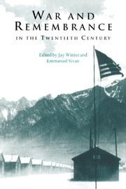 War and Remembrance in the Twentieth Century ebook by Jay Winter,Emmanuel Sivan