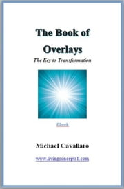 The Book of Overlays - The Key to Transforamtion ebook by Michael Cavallaro