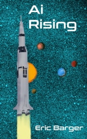 Ai Rising - Aliens come to earth, just not in spaceships. ebook by Eric Barger