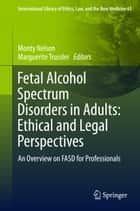 Fetal Alcohol Spectrum Disorders in Adults: Ethical and Legal Perspectives - An overview on FASD for professionals ebook by Monty Nelson, Marguerite Trussler