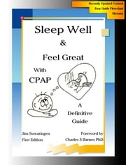 Sleep Well & Feel Great with CPAP, A Definitive Guide ebook by Jim Swearingen