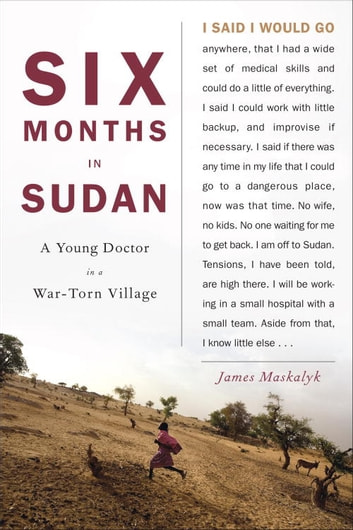 Six Months in Sudan - A Young Doctor in a War-Torn Village ebook by James Maskalyk