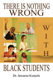 There Is Nothing Wrong with Black Students ebook by Kunjufu, Jawanza