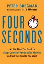 Four Seconds ebook by Peter Bregman