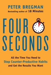 Four Seconds - All the Time You Need to Replace Counter-Productive Habits with Ones That Really Work ebook by Kobo.Web.Store.Products.Fields.ContributorFieldViewModel