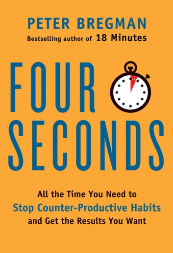 Four Seconds - All the Time You Need to Replace Counter-Productive Habits with Ones That Really Work ebook by Peter Bregman