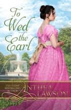 To Wed the Earl - A Regency Novella ebook by