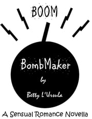 BombMaker ebook by Betty L'Ursula