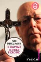 Il mio primo terribile esorcismo ebook by Padre Gabriele Amorth