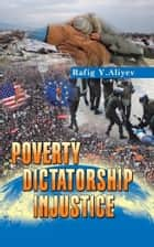 POVERTY DICTATORSHIP INJUSTICE ebook by Rafig Y. Aliyev